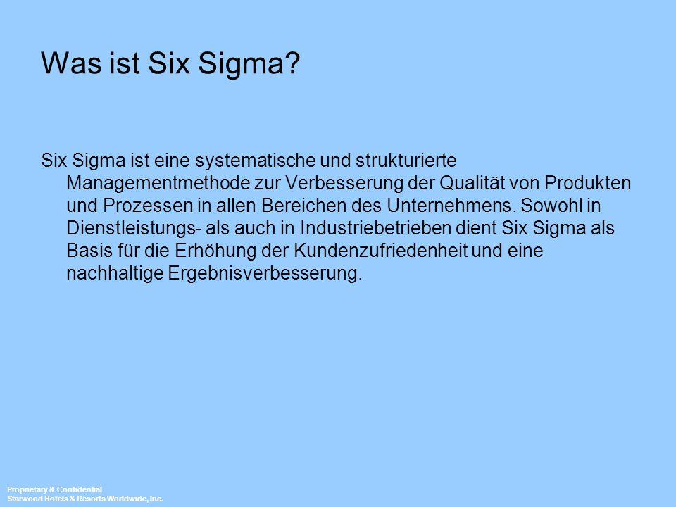 Proprietary & Confidential Starwood Hotels & Resorts Worldwide, Inc. Was ist Six Sigma? Six Sigma ist eine systematische und strukturierte Managementm