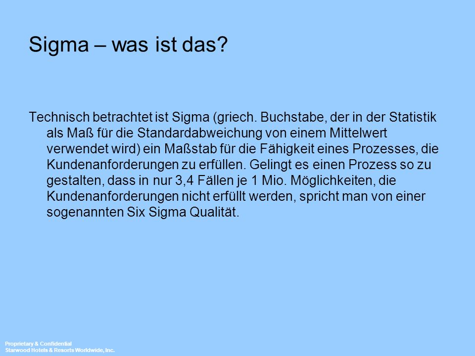 Proprietary & Confidential Starwood Hotels & Resorts Worldwide, Inc. Sigma – was ist das? Technisch betrachtet ist Sigma (griech. Buchstabe, der in de