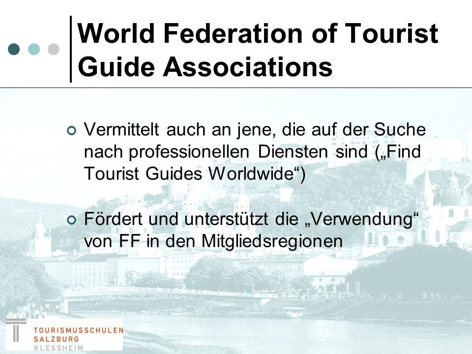World Federation of Tourist Guide Associations Vorstand: alle 2 Jahre neu gewählt Vorstandsmitglieder und Bereichsvertreter: aktive, gewerbsmäßige FF Widmen sich der Erreichung der Ziele der WFTGA und der Förderung von FF weltweit
