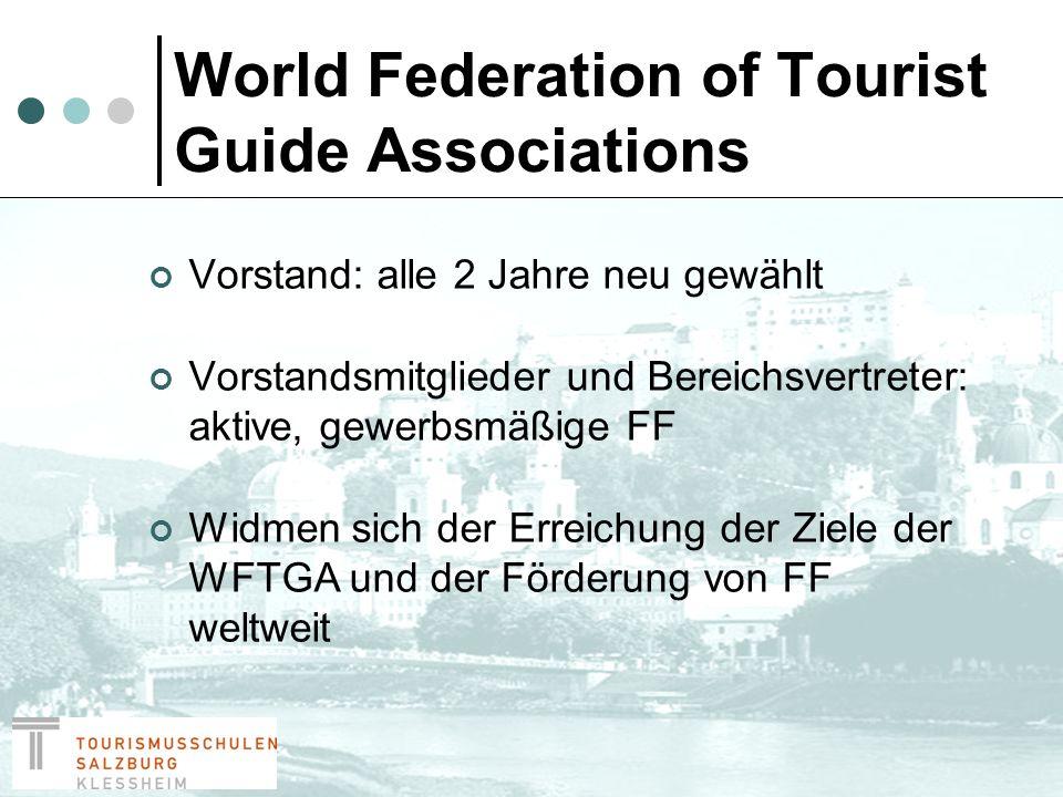 Ziele der WFTGA Kontakt zu FF-verbänden, individuelle Personen, Tourismus-Ausbildungszentren, Professionalität zu fördern und zu verstärken Vertretung der FF, Förderung und Schutz der Interessen Verbesserung des Berufsbildes, Verwendung von lokalen FF in allen Regionen