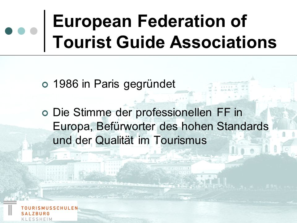 European Federation of Tourist Guide Associations Mitglieder Current Full Members (AUT,DEU,ESP,GBR,GRE,FRA…) Associated Members (SLO,NOR,LETT) Correspondent countries (BOS, EST, FIN, UNG, POL, SER, LUX, CH, UKR, MON)