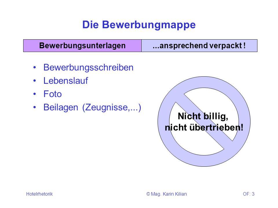 © Mag. Karin KilianHotelrhetorikOF: 3 Die Bewerbungmappe Bewerbungsschreiben Lebenslauf Foto Beilagen (Zeugnisse,...) Bewerbungsunterlagen...anspreche