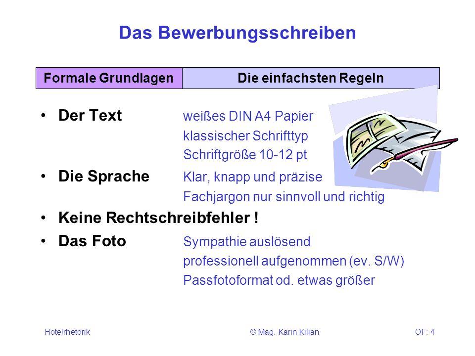 © Mag. Karin KilianHotelrhetorikOF: 4 Das Bewerbungsschreiben Der Text weißes DIN A4 Papier klassischer Schrifttyp Schriftgröße 10-12 pt Die Sprache K