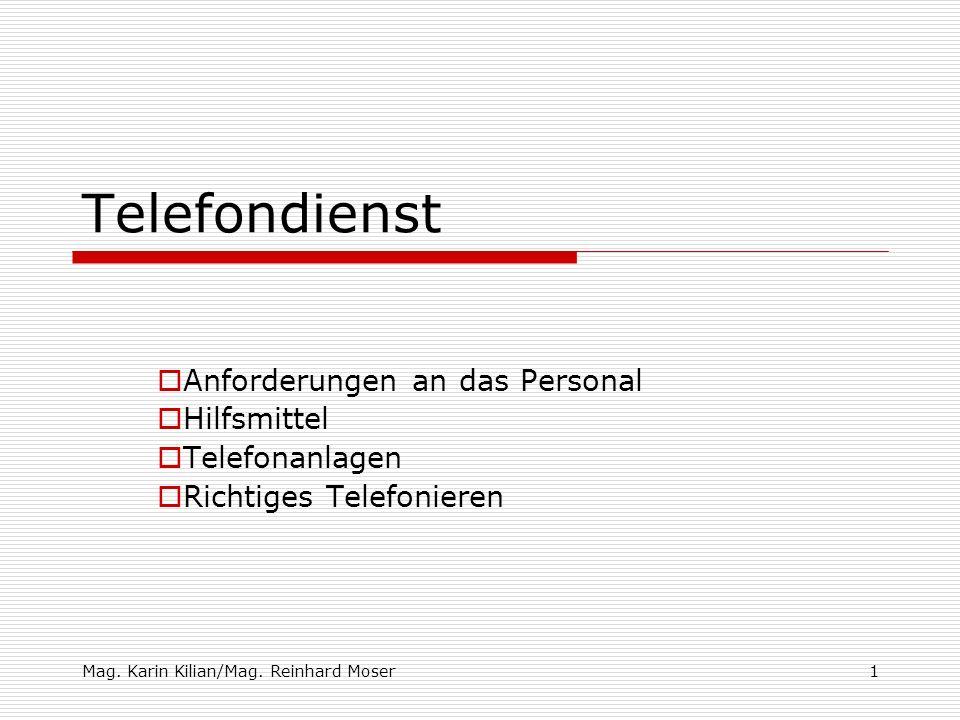 Mag. Karin Kilian/Mag. Reinhard Moser1 Telefondienst Anforderungen an das Personal Hilfsmittel Telefonanlagen Richtiges Telefonieren
