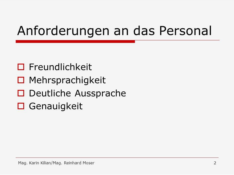 Mag. Karin Kilian/Mag. Reinhard Moser2 Anforderungen an das Personal Freundlichkeit Mehrsprachigkeit Deutliche Aussprache Genauigkeit