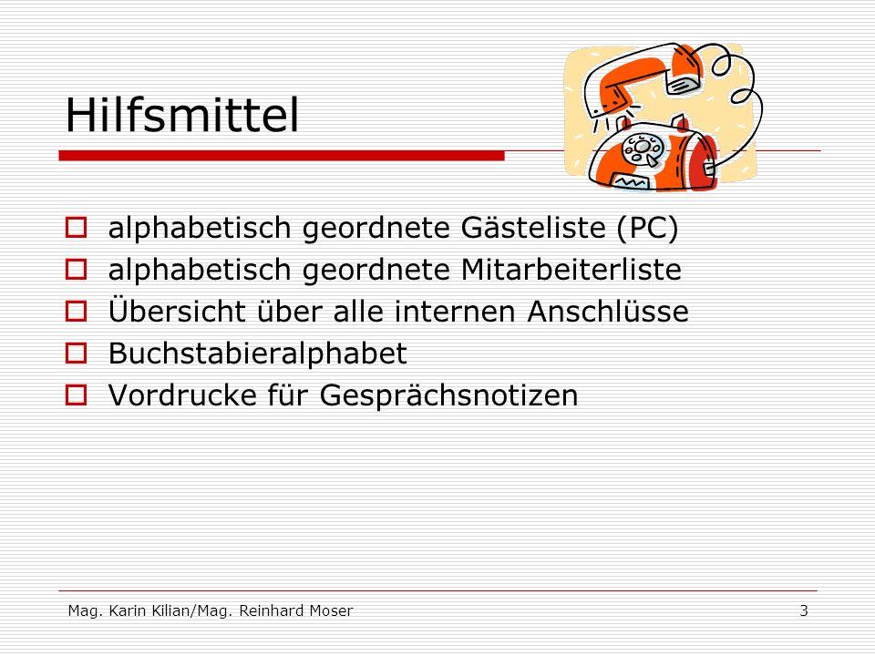 Mag. Karin Kilian/Mag. Reinhard Moser3 Hilfsmittel alphabetisch geordnete Gästeliste (PC) alphabetisch geordnete Mitarbeiterliste Übersicht über alle