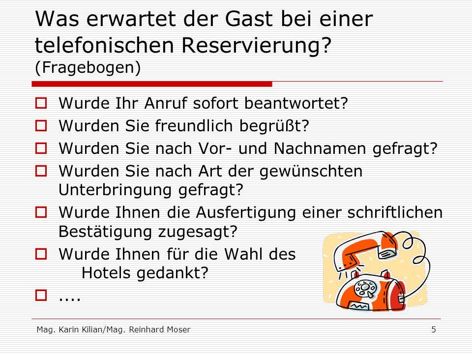 Mag. Karin Kilian/Mag. Reinhard Moser5 Was erwartet der Gast bei einer telefonischen Reservierung? (Fragebogen) Wurde Ihr Anruf sofort beantwortet? Wu