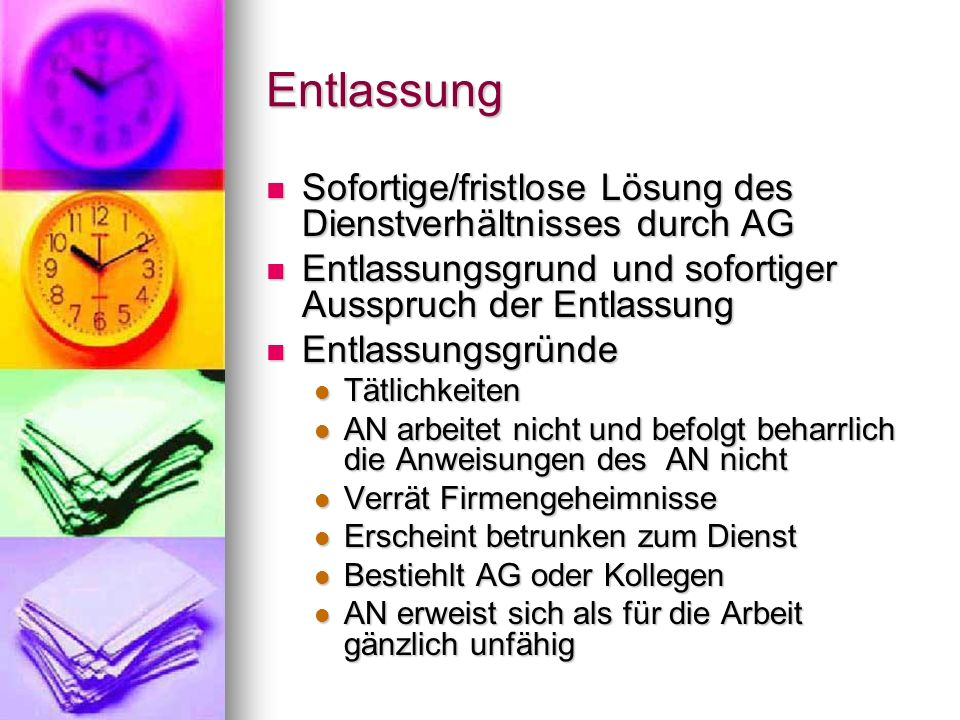 Entlassung Sofortige/fristlose Lösung des Dienstverhältnisses durch AG Sofortige/fristlose Lösung des Dienstverhältnisses durch AG Entlassungsgrund un