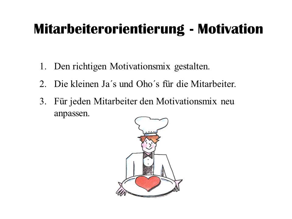 Mitarbeiterorientierung - Motivation 1.Den richtigen Motivationsmix gestalten. 2.Die kleinen Ja´s und Oho´s für die Mitarbeiter. 3.Für jeden Mitarbeit