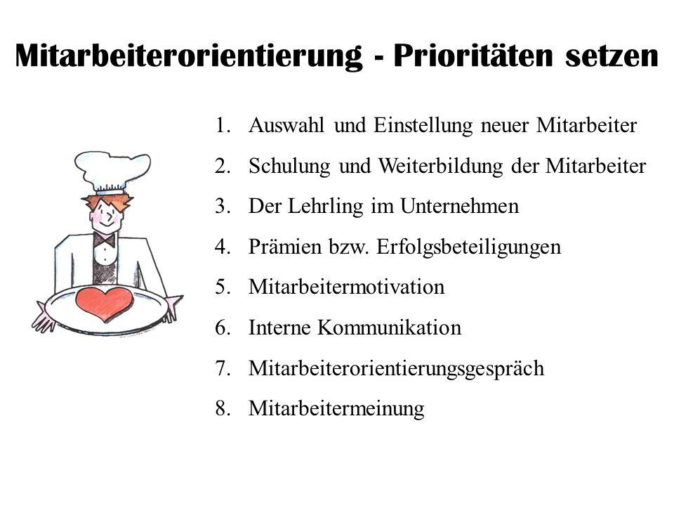 Mitarbeiterorientierung - Prioritäten setzen 1.Auswahl und Einstellung neuer Mitarbeiter 2.Schulung und Weiterbildung der Mitarbeiter 3.Der Lehrling i
