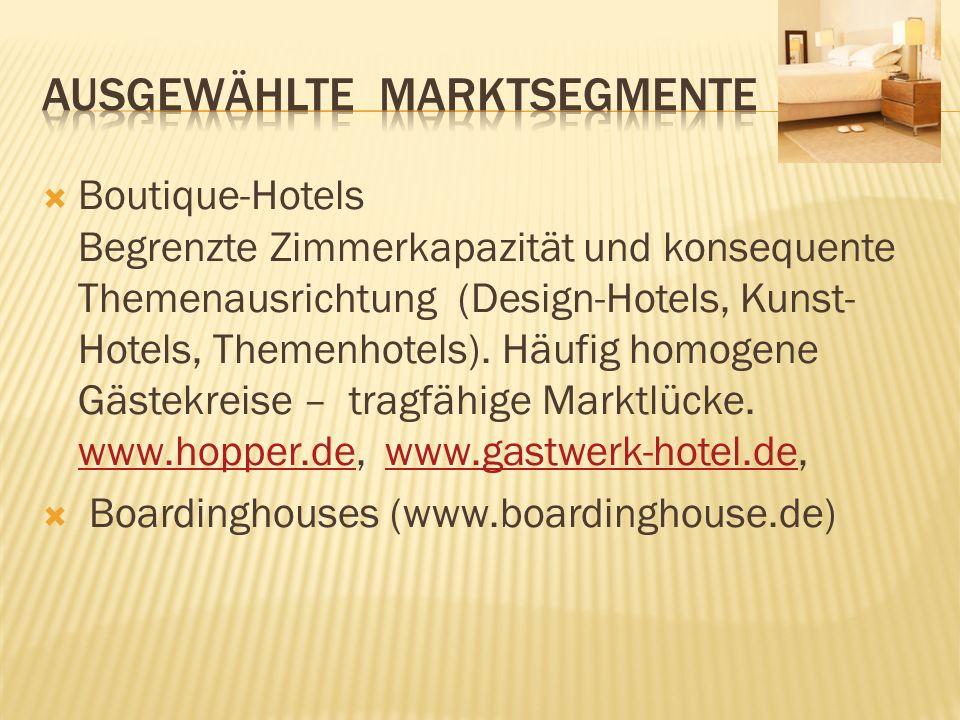 Boutique-Hotels Begrenzte Zimmerkapazität und konsequente Themenausrichtung (Design-Hotels, Kunst- Hotels, Themenhotels). Häufig homogene Gästekreise