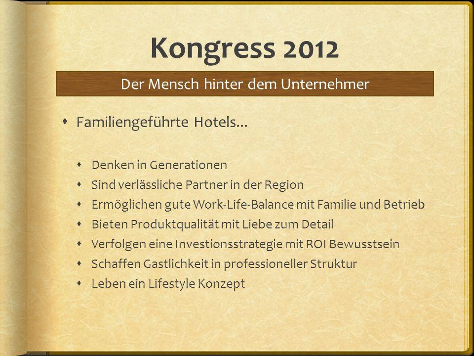 Kongress 2012 Familiengeführte Hotels... Denken in Generationen Sind verlässliche Partner in der Region Ermöglichen gute Work-Life-Balance mit Familie
