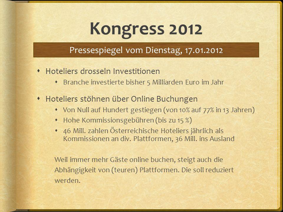 Kongress 2012 Hoteliers drosseln Investitionen Branche investierte bisher 5 Milliarden Euro im Jahr Hoteliers stöhnen über Online Buchungen Von Null a