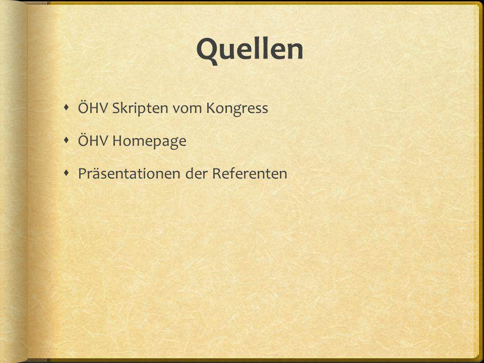 Quellen ÖHV Skripten vom Kongress ÖHV Homepage Präsentationen der Referenten