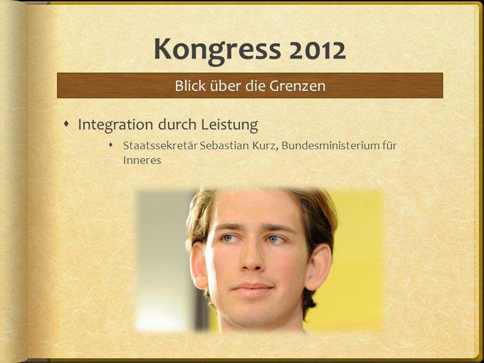 Kongress 2012 Integration durch Leistung Staatssekretär Sebastian Kurz, Bundesministerium für Inneres Blick über die Grenzen