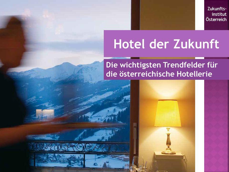Hotel der Zukunft Die wichtigsten Trendfelder für die österreichische Hotellerie Zukunfts- institut Österreich