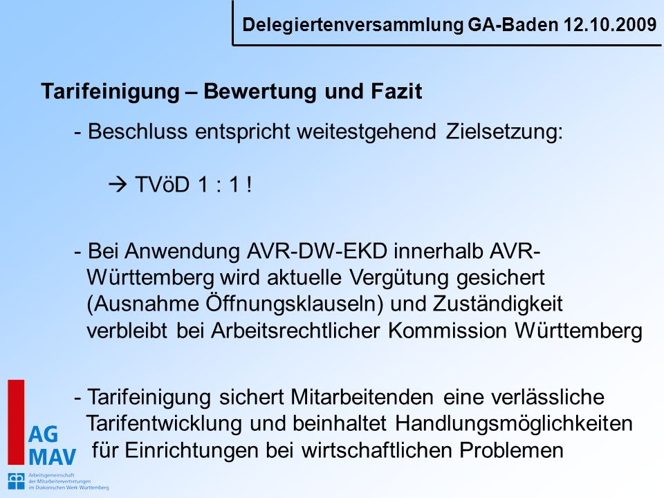 Delegiertenversammlung GA-Baden 12.10.2009 Tarifeinigung – Bewertung und Fazit - Beschluss entspricht weitestgehend Zielsetzung: TVöD 1 : 1 ! - Bei An