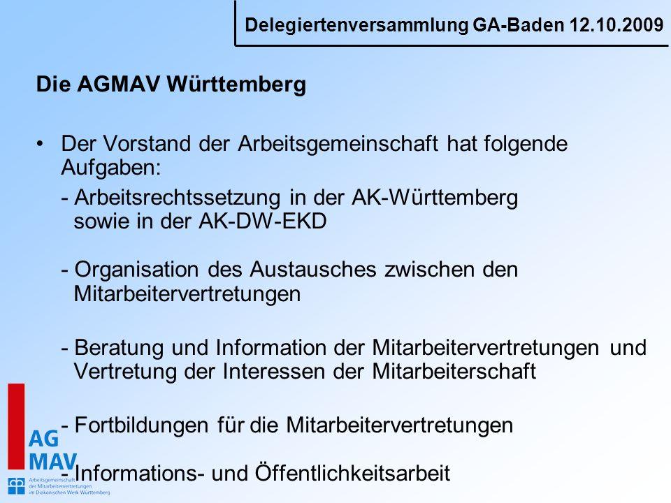 Delegiertenversammlung GA-Baden 12.10.2009 Die AGMAV Württemberg Der Vorstand der Arbeitsgemeinschaft hat folgende Aufgaben: - Arbeitsrechtssetzung in