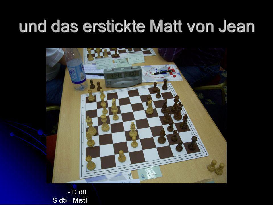 und das erstickte Matt von Jean - D d8 S d5 - Mist!