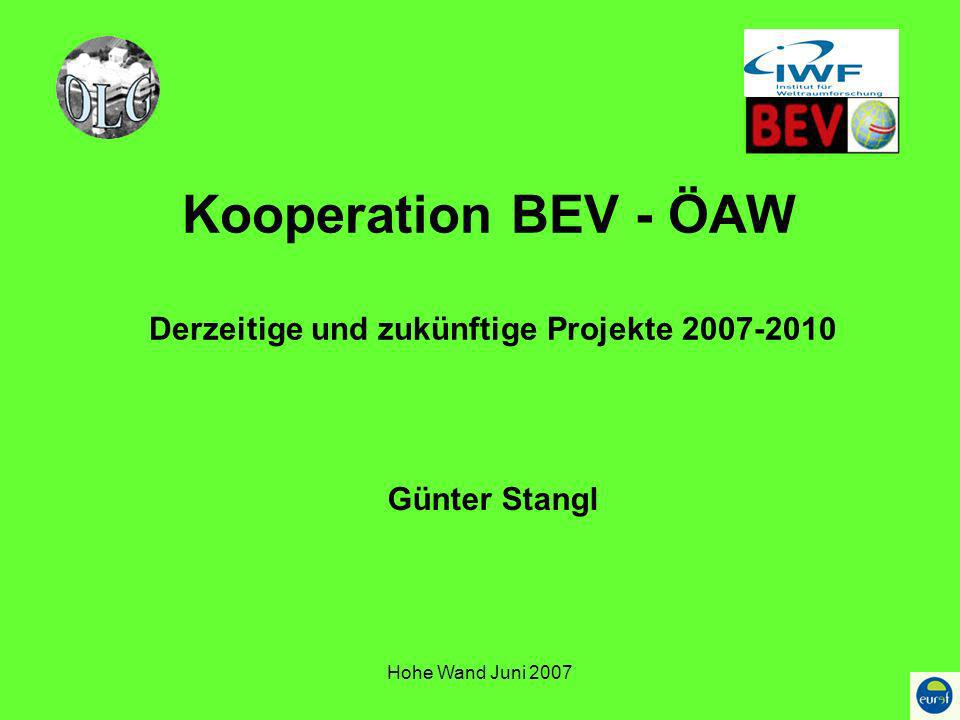 Hohe Wand Juni 2007 Kooperation BEV - ÖAW Derzeitige und zukünftige Projekte 2007-2010 Günter Stangl