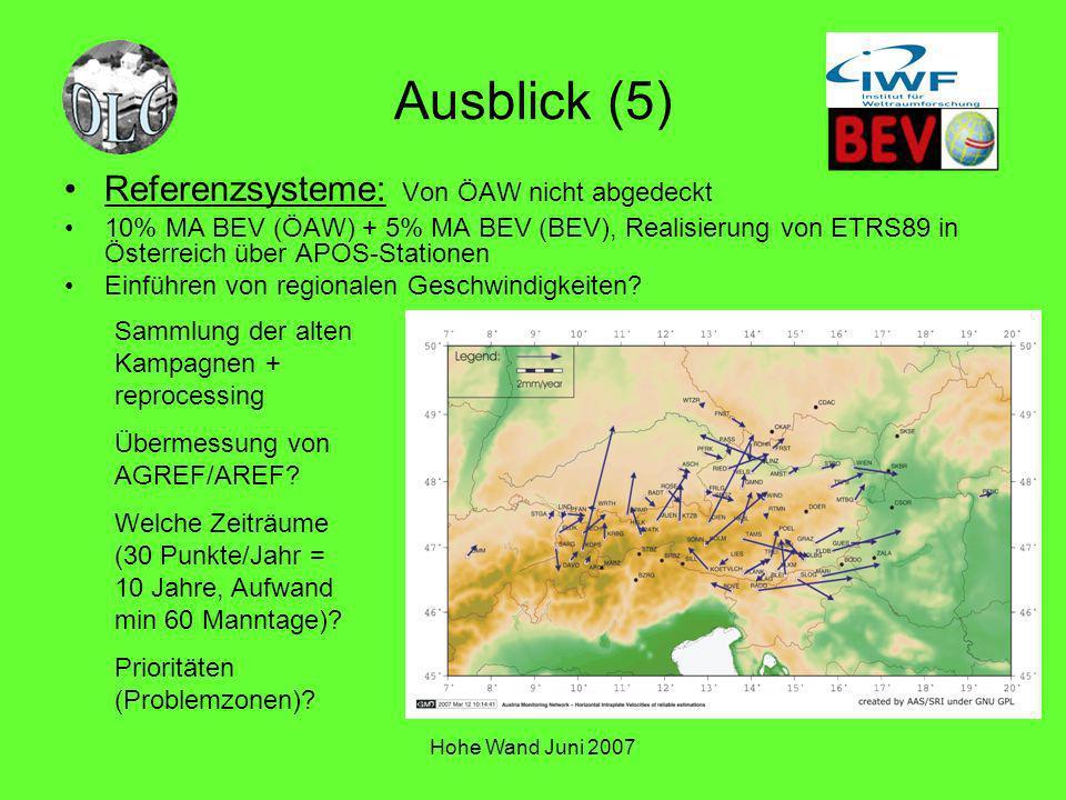 Hohe Wand Juni 2007 Ausblick (5) Referenzsysteme: Von ÖAW nicht abgedeckt 10% MA BEV (ÖAW) + 5% MA BEV (BEV), Realisierung von ETRS89 in Österreich üb