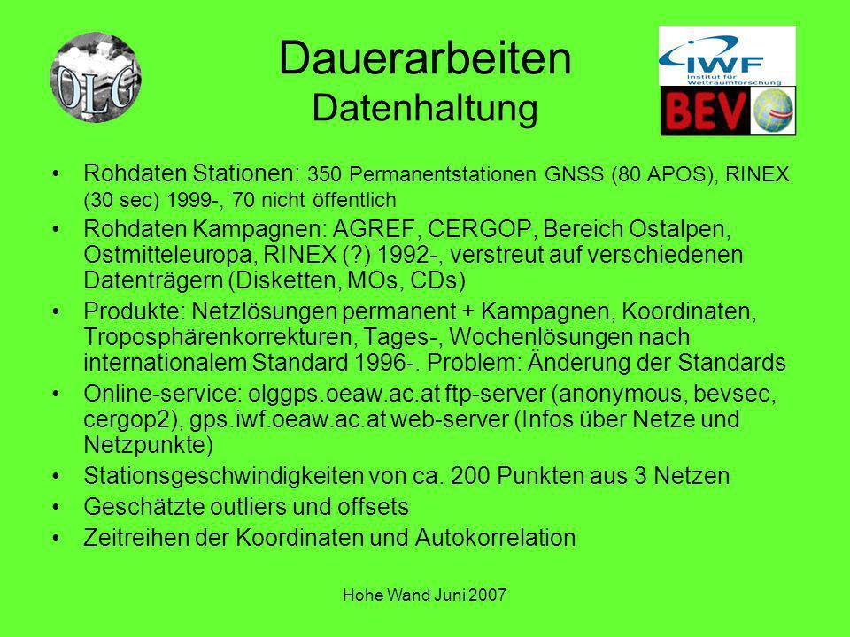 Hohe Wand Juni 2007 Dauerarbeiten Datenhaltung Rohdaten Stationen: 350 Permanentstationen GNSS (80 APOS), RINEX (30 sec) 1999-, 70 nicht öffentlich Ro