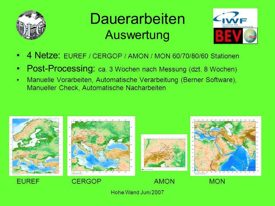 Hohe Wand Juni 2007 Dauerarbeiten Auswertung 4 Netze: EUREF / CERGOP / AMON / MON 60/70/80/60 Stationen Post-Processing: ca. 3 Wochen nach Messung (dz