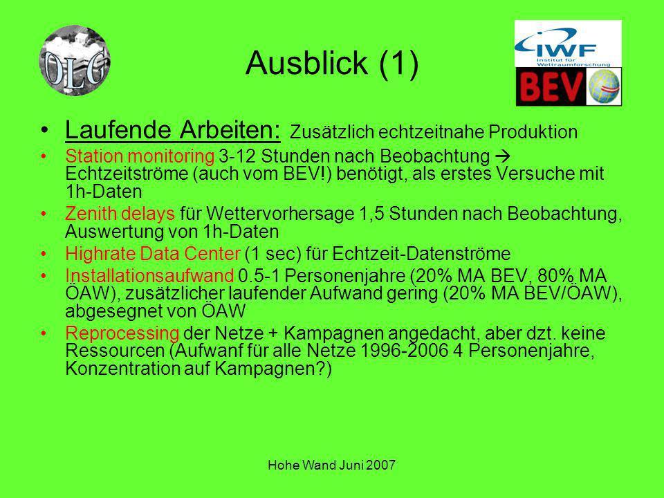 Hohe Wand Juni 2007 Ausblick (1) Laufende Arbeiten: Zusätzlich echtzeitnahe Produktion Station monitoring 3-12 Stunden nach Beobachtung Echtzeitströme