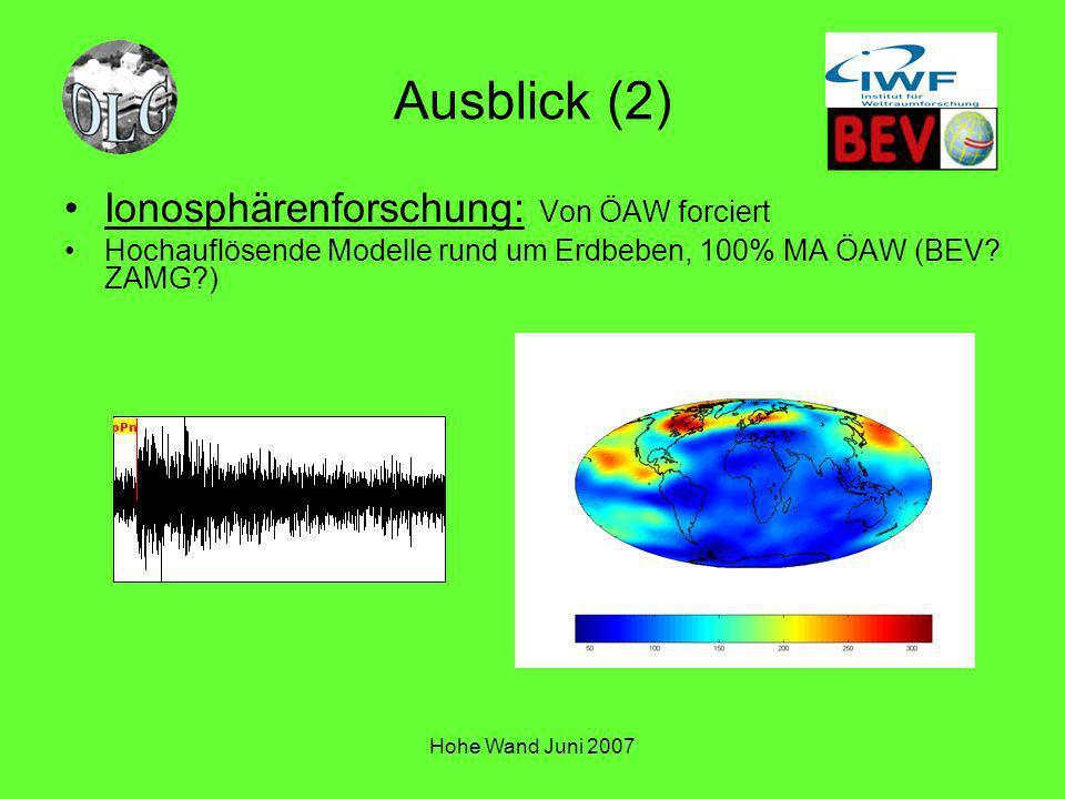 Hohe Wand Juni 2007 Ausblick (2) Ionosphärenforschung: Von ÖAW forciert Hochauflösende Modelle rund um Erdbeben, 100% MA ÖAW (BEV? ZAMG?)