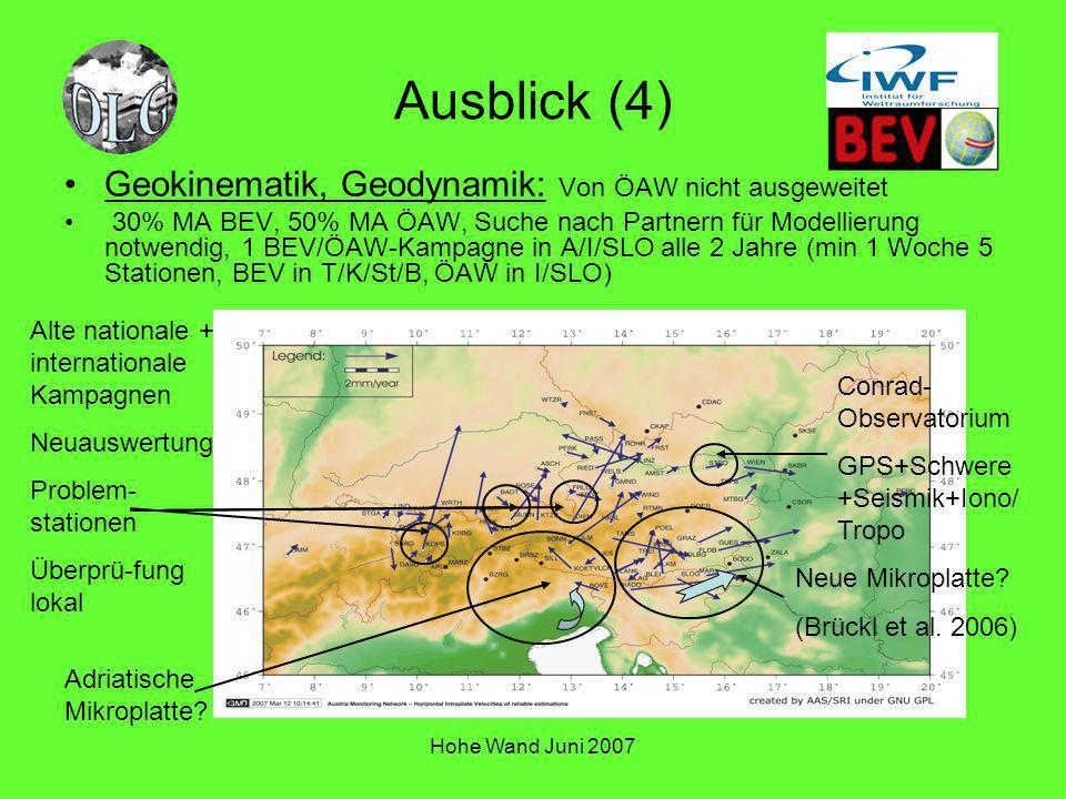 Hohe Wand Juni 2007 Ausblick (4) Geokinematik, Geodynamik: Von ÖAW nicht ausgeweitet 30% MA BEV, 50% MA ÖAW, Suche nach Partnern für Modellierung notw