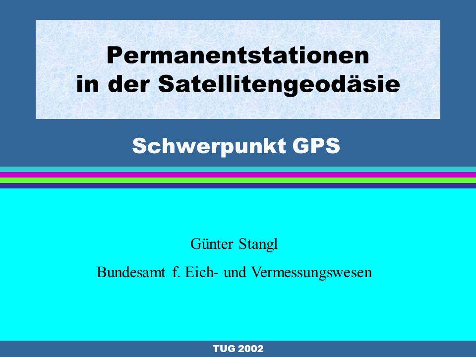 TUG 2002 Design der österreichischen Permanentstationen l Empfängerausstattung: Geodätische 2-Frequenzempfänger (Code und Phase) : e.g.