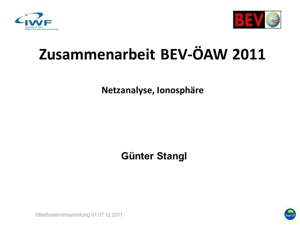 Zusammenarbeit BEV-ÖAW 2011 Netzanalyse, Ionosphäre Mitarbeiterversammlung V1 07.12.2011 Günter Stangl
