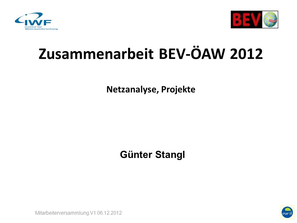 Zusammenarbeit BEV-ÖAW 2012 Netzanalyse, Projekte Mitarbeiterversammlung V1 06.12.2012 Günter Stangl