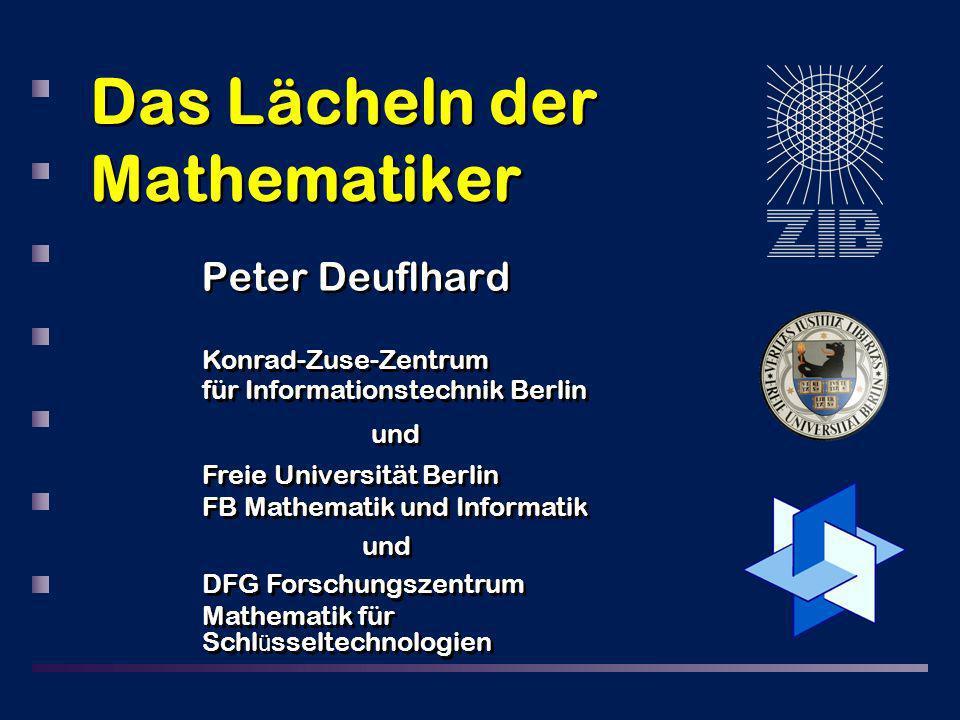 Das Lächeln der Mathematiker Peter Deuflhard Konrad-Zuse-Zentrum für Informationstechnik Berlin und Freie Universität Berlin FB Mathematik und Informa