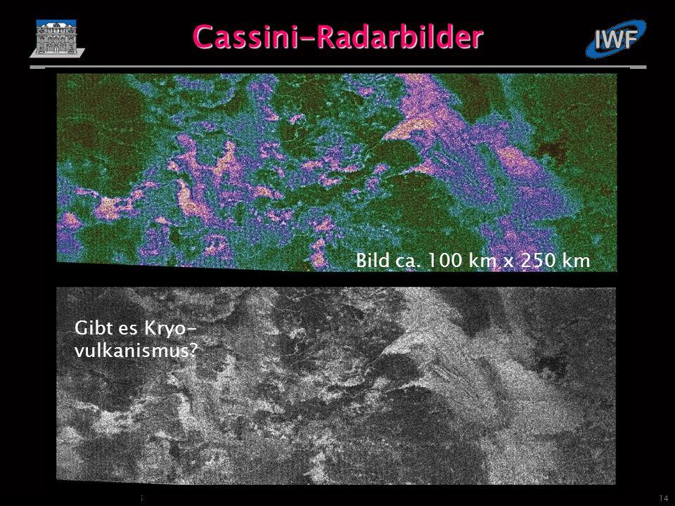 14 Fischer und Lammer, IWF Graz, 2005 Cassini-Radarbilder Gibt es Kryo- vulkanismus.