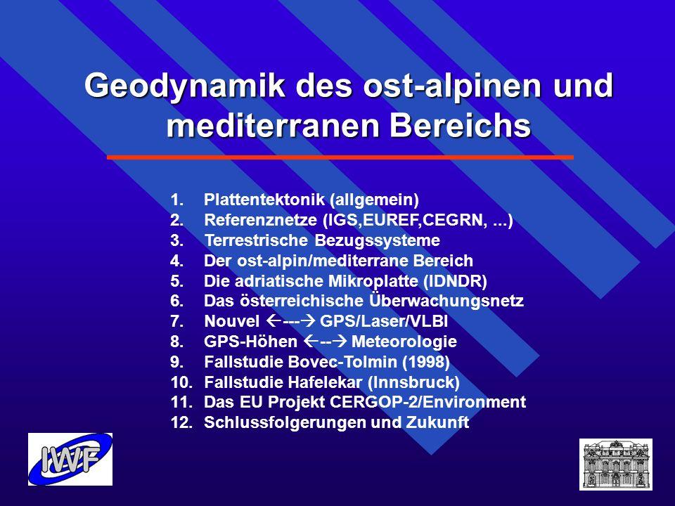 Geodynamik des ost-alpinen und mediterranen Bereichs 1.Plattentektonik (allgemein) 2.Referenznetze (IGS,EUREF,CEGRN,...) 3.Terrestrische Bezugssysteme