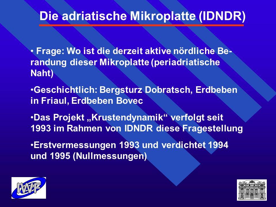 Die adriatische Mikroplatte (IDNDR) Frage: Wo ist die derzeit aktive nördliche Be- randung dieser Mikroplatte (periadriatische Naht) Geschichtlich: Be