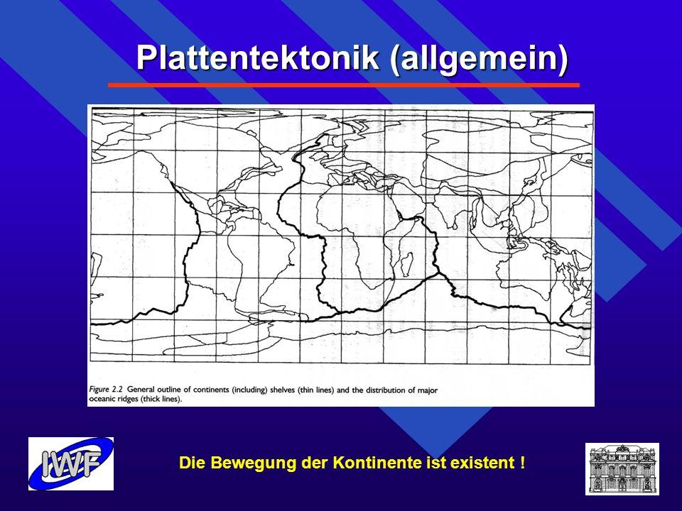 Plattentektonik (allgemein) Die Bewegung der Kontinente ist existent ! 1.Plattentektonik (allgemein)
