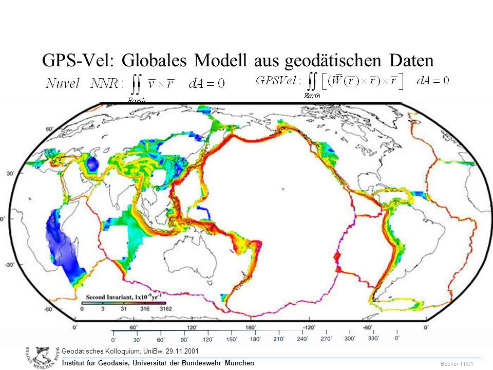 31 Geodätisches Kolloquium, UniBw, 29.11.2001 Becker 11/01 Institut für Geodäsie, Universität der Bundeswehr München GPS-Vel: Globales Modell aus geodätischen Daten