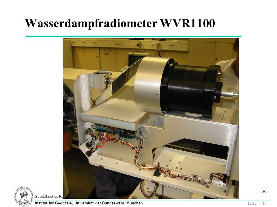 52 Geodätisches Kolloquium, UniBw, 29.11.2001 Becker 11/01 Institut für Geodäsie, Universität der Bundeswehr München Wasserdampfradiometer WVR1100