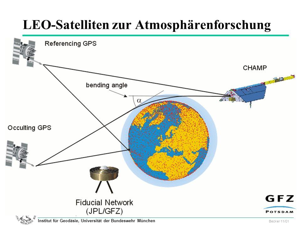 61 Geodätisches Kolloquium, UniBw, 29.11.2001 Becker 11/01 Institut für Geodäsie, Universität der Bundeswehr München LEO-Satelliten zur Atmosphärenforschung