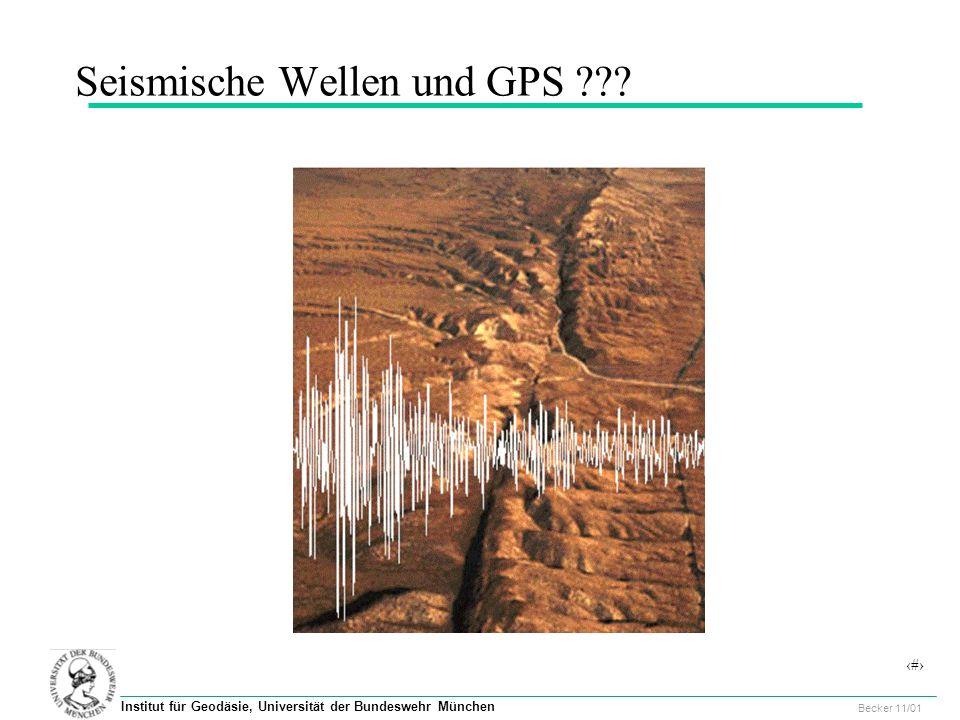 63 Geodätisches Kolloquium, UniBw, 29.11.2001 Becker 11/01 Institut für Geodäsie, Universität der Bundeswehr München Seismische Wellen und GPS