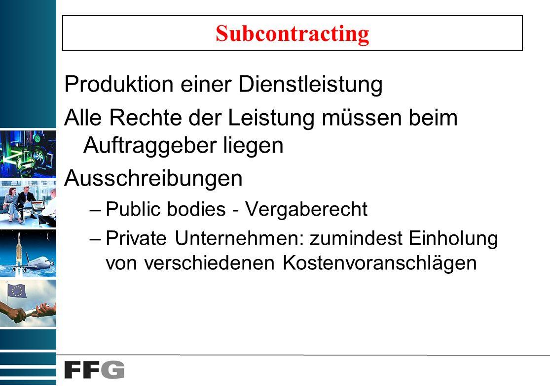 Subcontracting Produktion einer Dienstleistung Alle Rechte der Leistung müssen beim Auftraggeber liegen Ausschreibungen –Public bodies - Vergaberecht –Private Unternehmen: zumindest Einholung von verschiedenen Kostenvoranschlägen