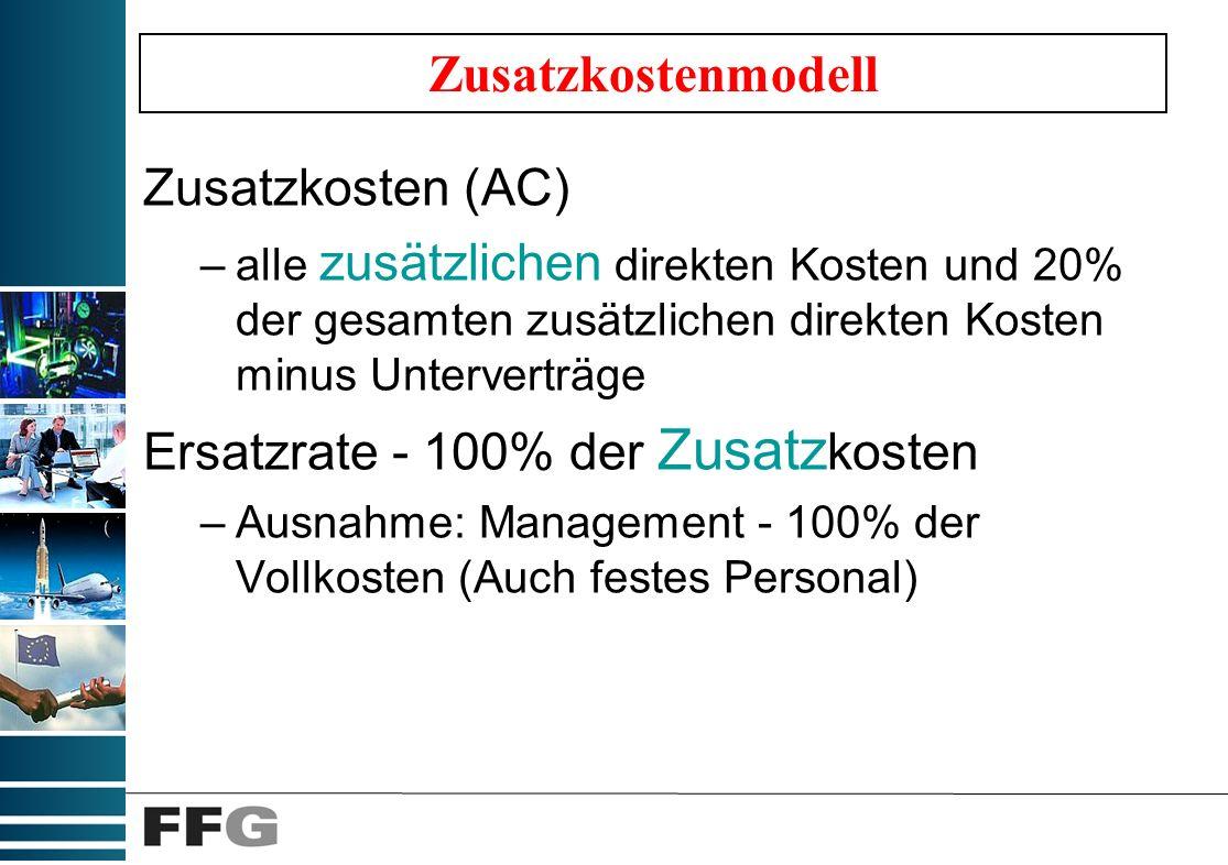 Zusatzkostenmodell Zusatzkosten (AC) –alle zusätzlichen direkten Kosten und 20% der gesamten zusätzlichen direkten Kosten minus Unterverträge Ersatzrate - 100% der Zusatz kosten –Ausnahme: Management - 100% der Vollkosten (Auch festes Personal)