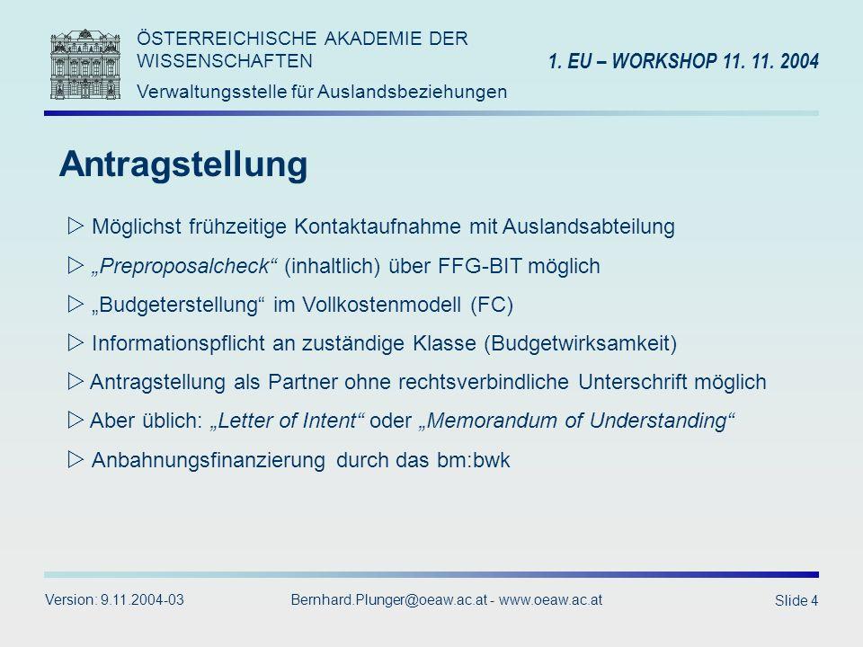 ÖSTERREICHISCHE AKADEMIE DER WISSENSCHAFTEN Verwaltungsstelle für Auslandsbeziehungen 1. EU – WORKSHOP 11. 11. 2004 Version: 9.11.2004-03Bernhard.Plun