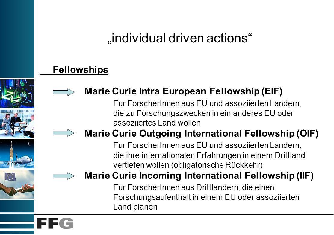individual driven actions Marie Curie Intra European Fellowship (EIF) Für ForscherInnen aus EU und assoziierten Ländern, die zu Forschungszwecken in e