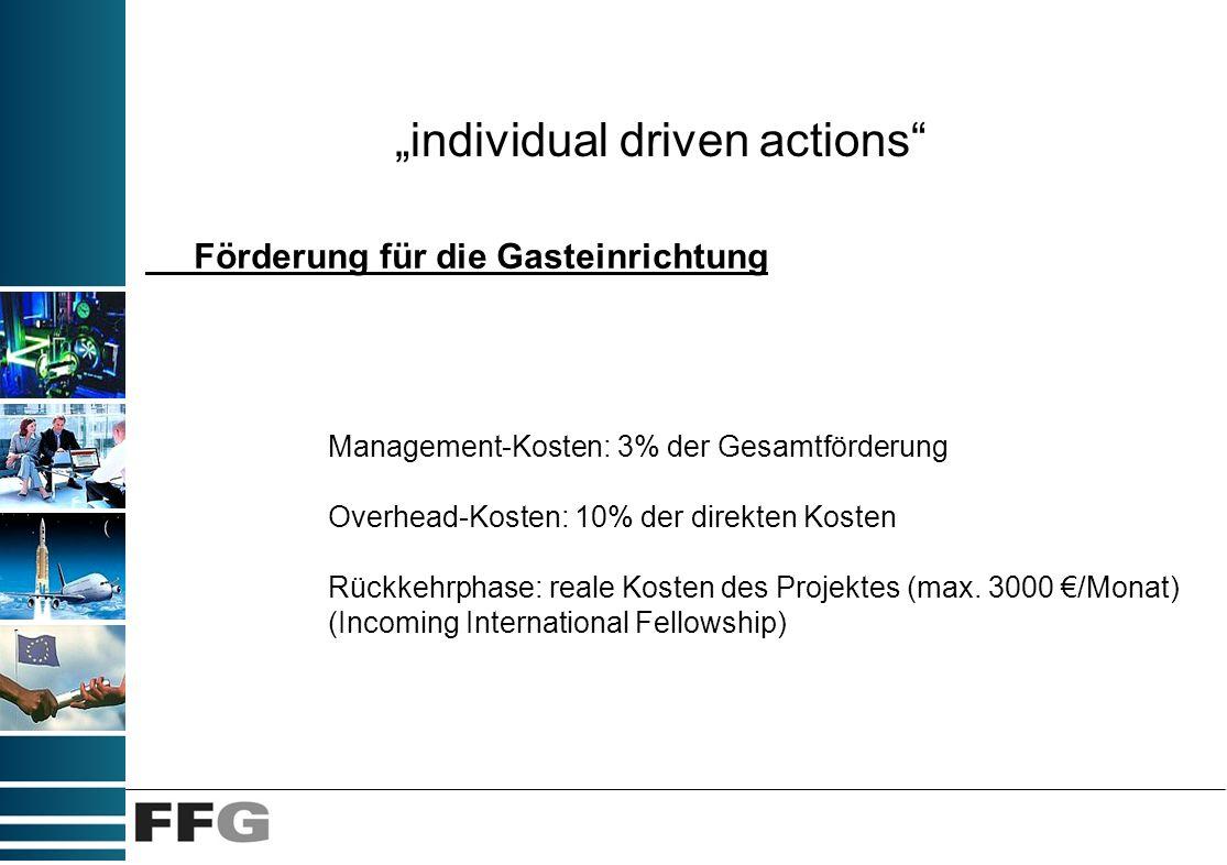 individual driven actions Förderung für die Gasteinrichtung Management-Kosten: 3% der Gesamtförderung Overhead-Kosten: 10% der direkten Kosten Rückkeh