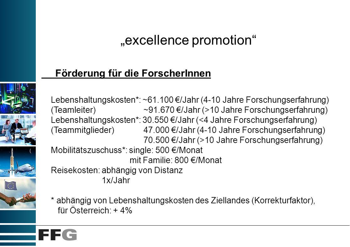 excellence promotion Förderung für die ForscherInnen Lebenshaltungskosten*: ~61.100 /Jahr (4-10 Jahre Forschungserfahrung) (Teamleiter) ~91.670 /Jahr