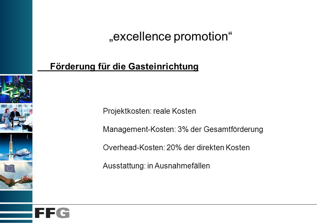 excellence promotion Förderung für die Gasteinrichtung Projektkosten: reale Kosten Management-Kosten: 3% der Gesamtförderung Overhead-Kosten: 20% der