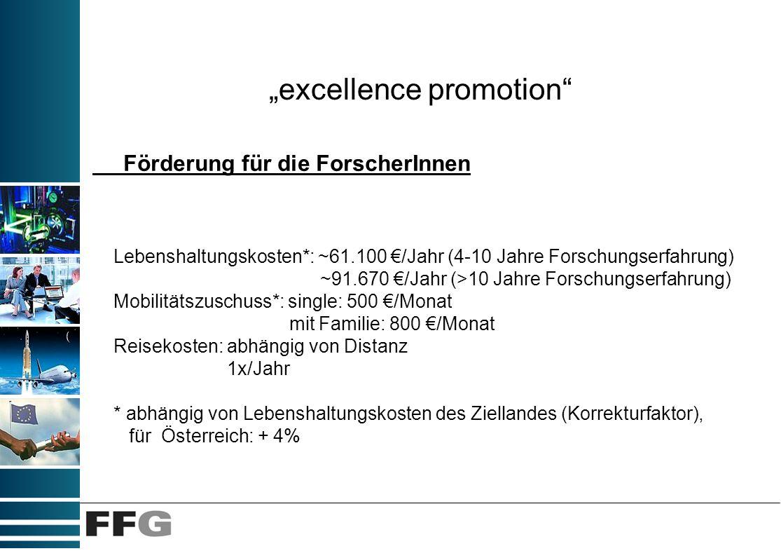 excellence promotion Förderung für die ForscherInnen Lebenshaltungskosten*: ~61.100 /Jahr (4-10 Jahre Forschungserfahrung) ~91.670 /Jahr (>10 Jahre Fo